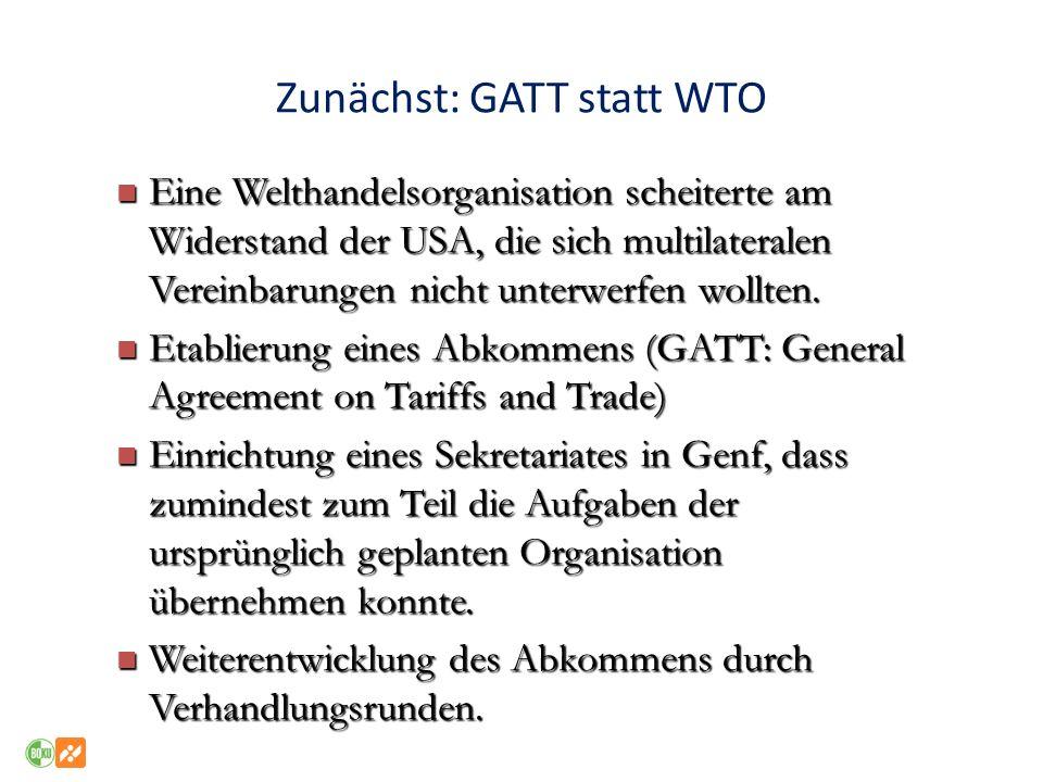 Zunächst: GATT statt WTO