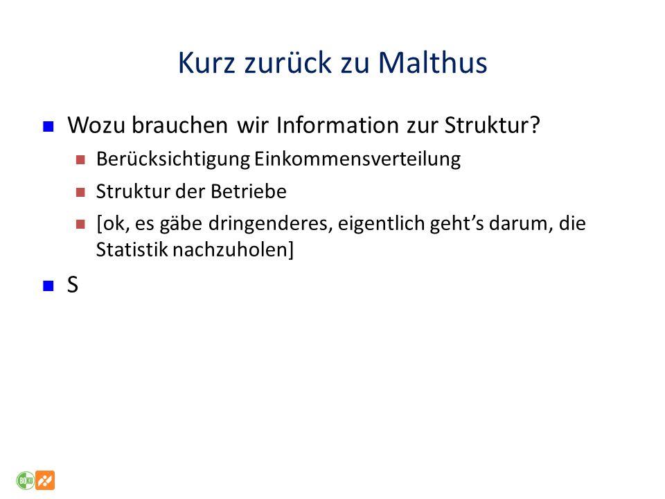 Kurz zurück zu Malthus Wozu brauchen wir Information zur Struktur S