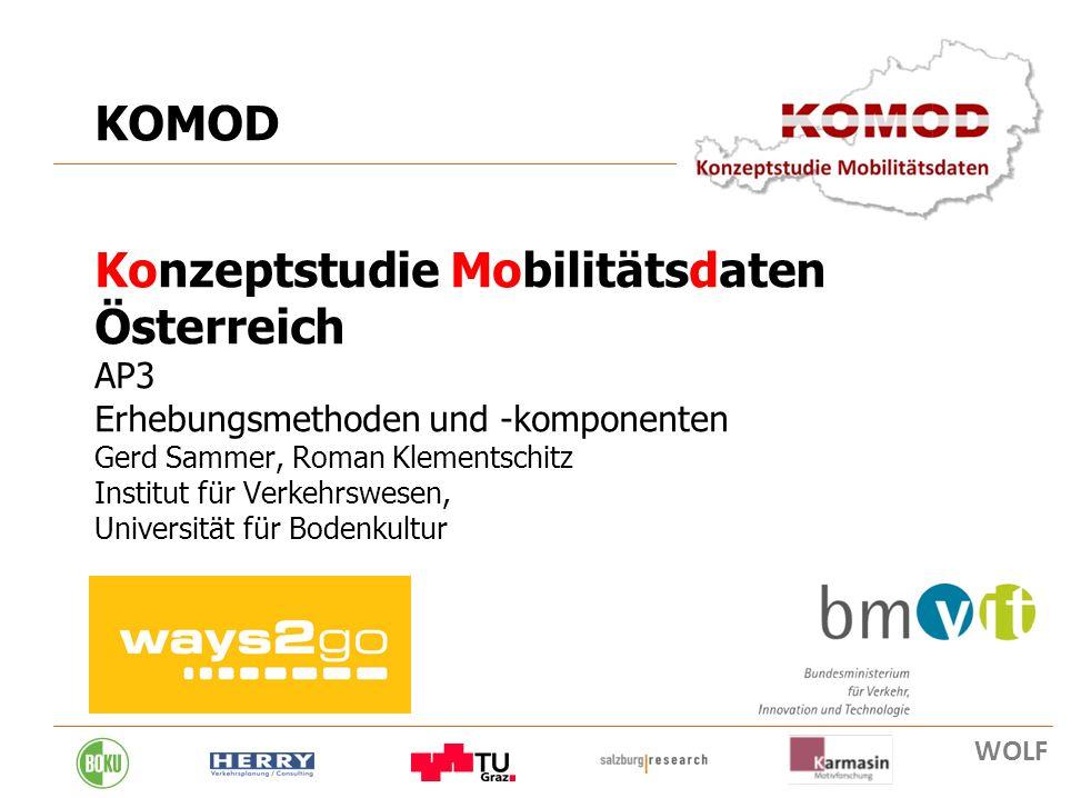 KOMOD Konzeptstudie Mobilitätsdaten Österreich AP3 Erhebungsmethoden und -komponenten Gerd Sammer, Roman Klementschitz Institut für Verkehrswesen, Universität für Bodenkultur