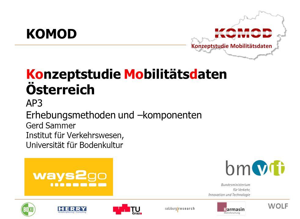 KOMOD Konzeptstudie Mobilitätsdaten Österreich AP3 Erhebungsmethoden und –komponenten Gerd Sammer Institut für Verkehrswesen, Universität für Bodenkultur