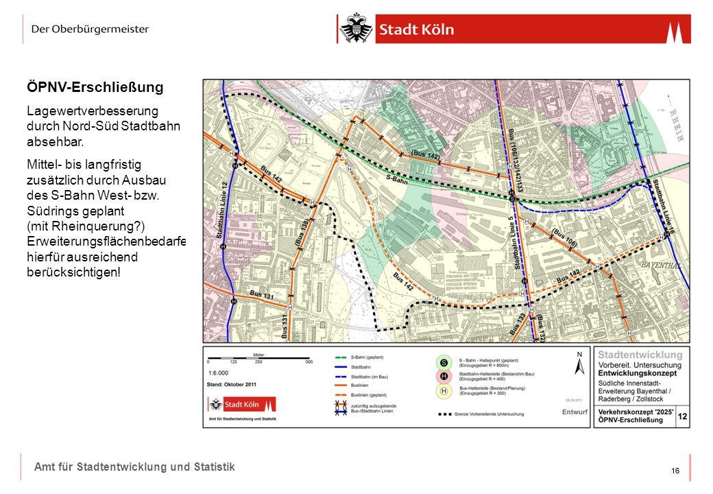 ÖPNV-Erschließung Lagewertverbesserung durch Nord-Süd Stadtbahn absehbar.
