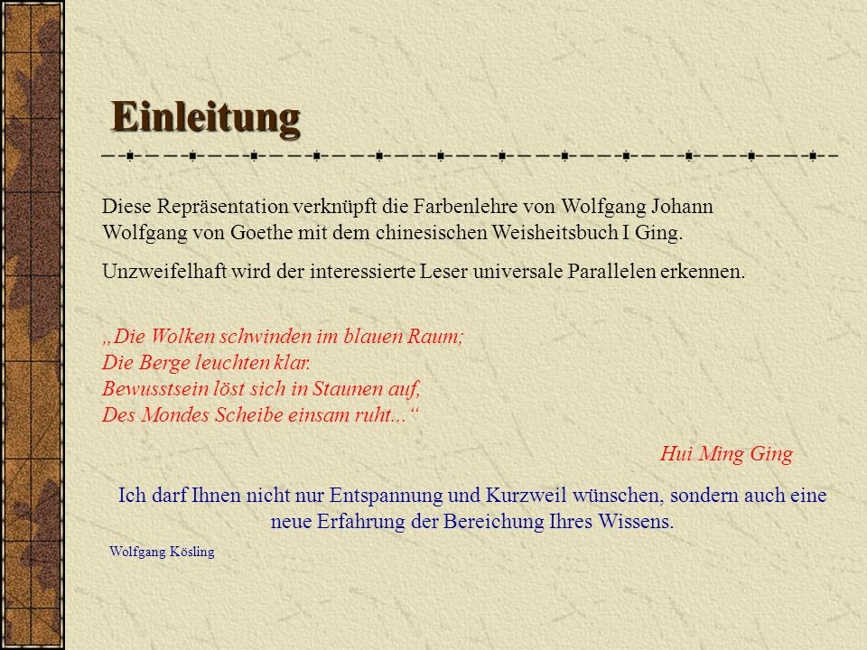 Einleitung Diese Repräsentation verknüpft die Farbenlehre von Wolfgang Johann Wolfgang von Goethe mit dem chinesischen Weisheitsbuch I Ging.