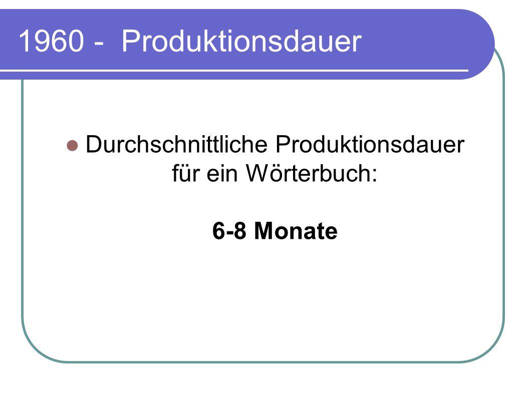 Durchschnittliche Produktionsdauer für ein Wörterbuch: 6-8 Monate