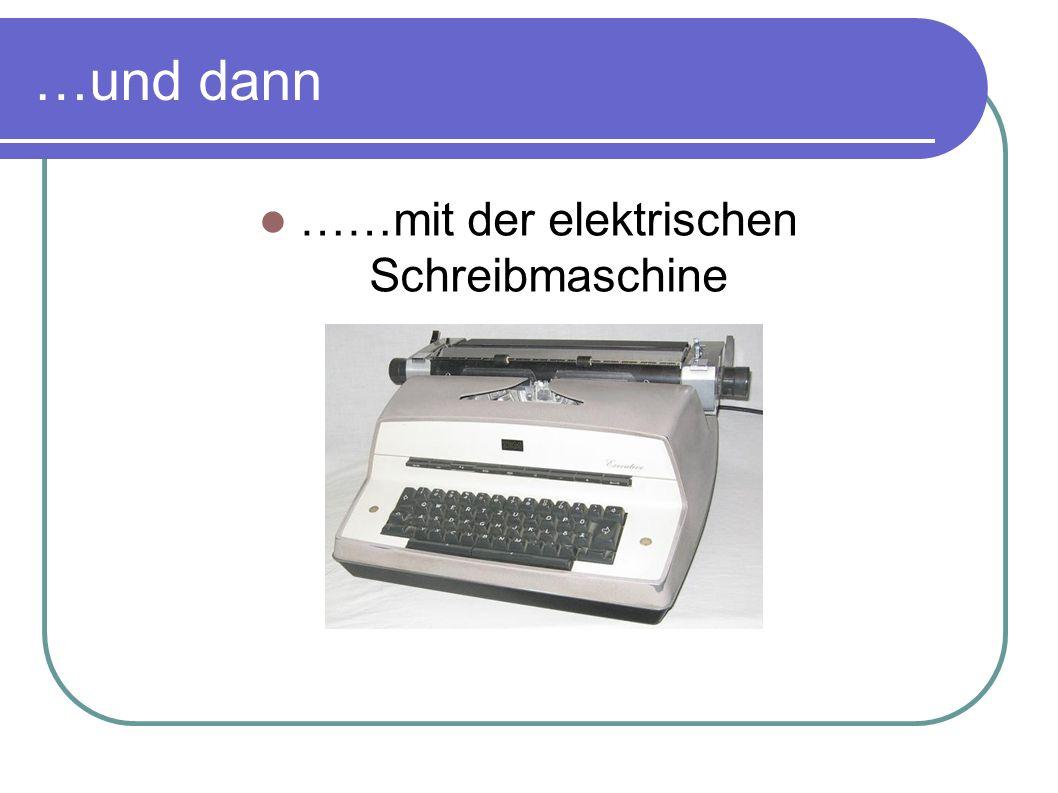 ……mit der elektrischen Schreibmaschine
