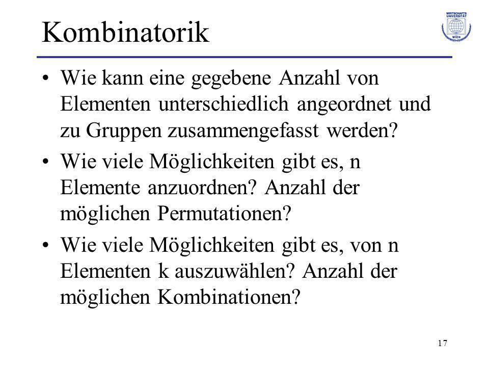 Kombinatorik Wie kann eine gegebene Anzahl von Elementen unterschiedlich angeordnet und zu Gruppen zusammengefasst werden