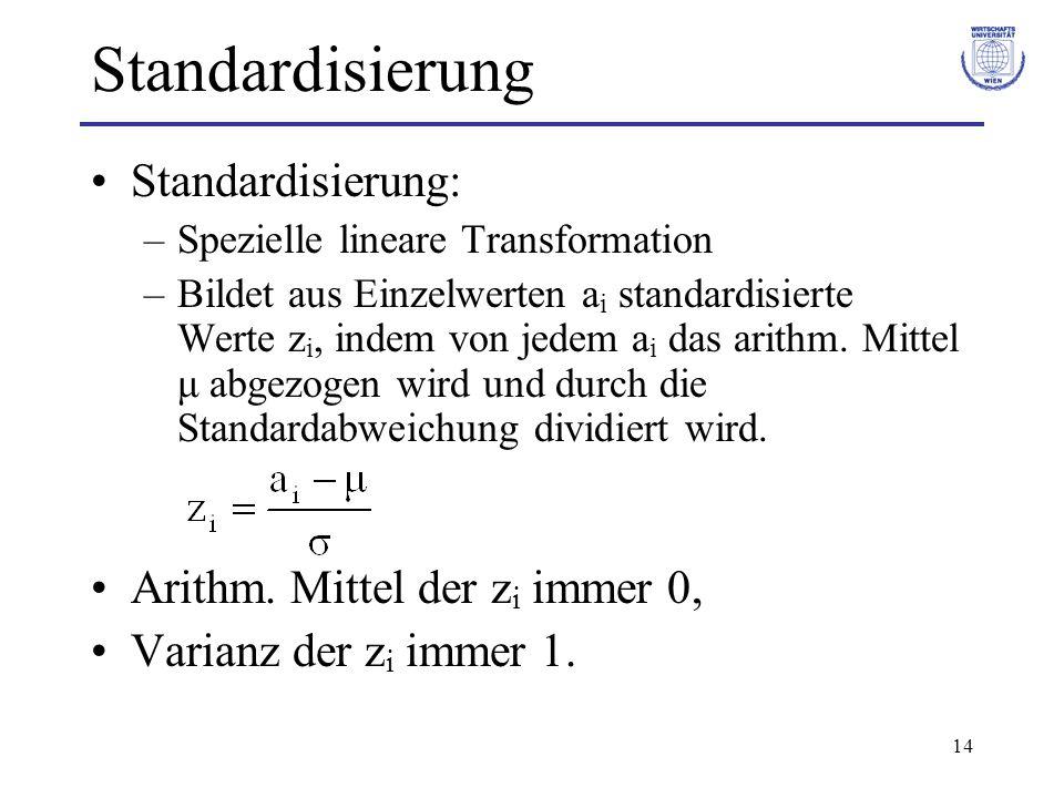 Standardisierung Standardisierung: Arithm. Mittel der zi immer 0,