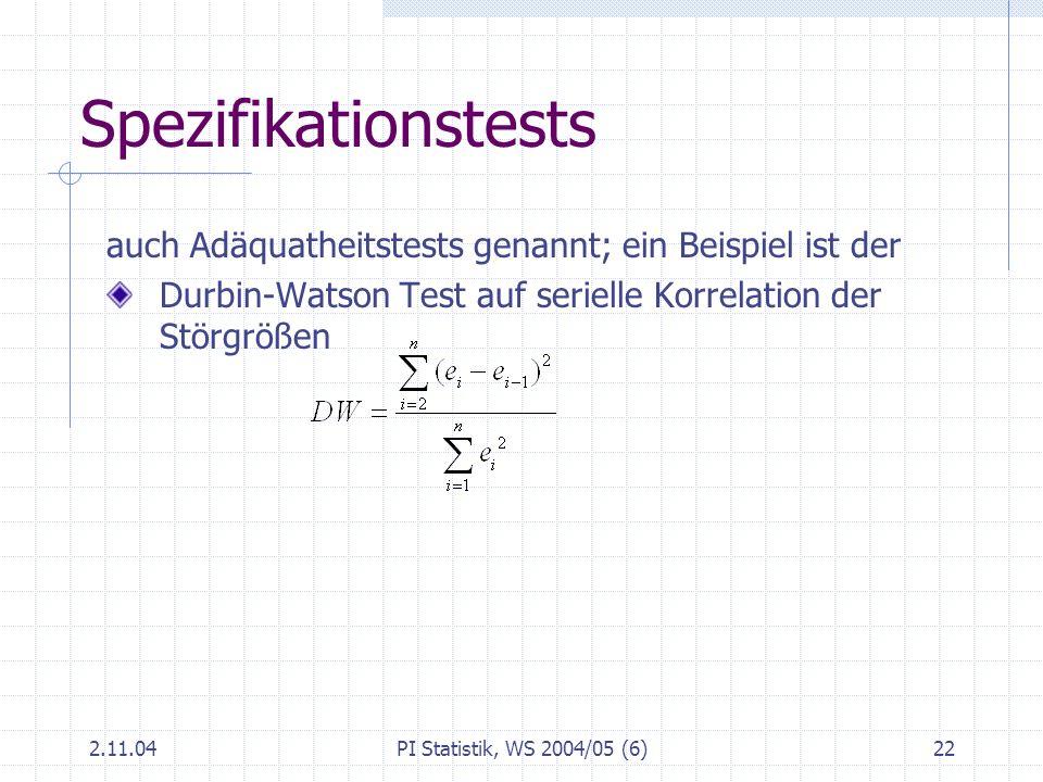 Spezifikationstests auch Adäquatheitstests genannt; ein Beispiel ist der. Durbin-Watson Test auf serielle Korrelation der Störgrößen.