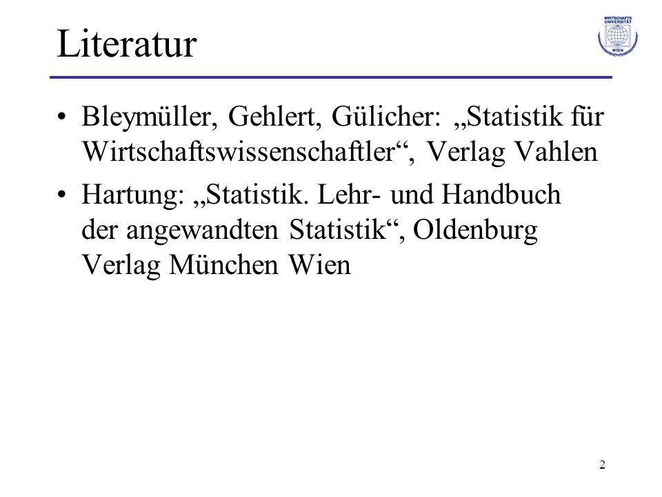 """Literatur Bleymüller, Gehlert, Gülicher: """"Statistik für Wirtschaftswissenschaftler , Verlag Vahlen."""