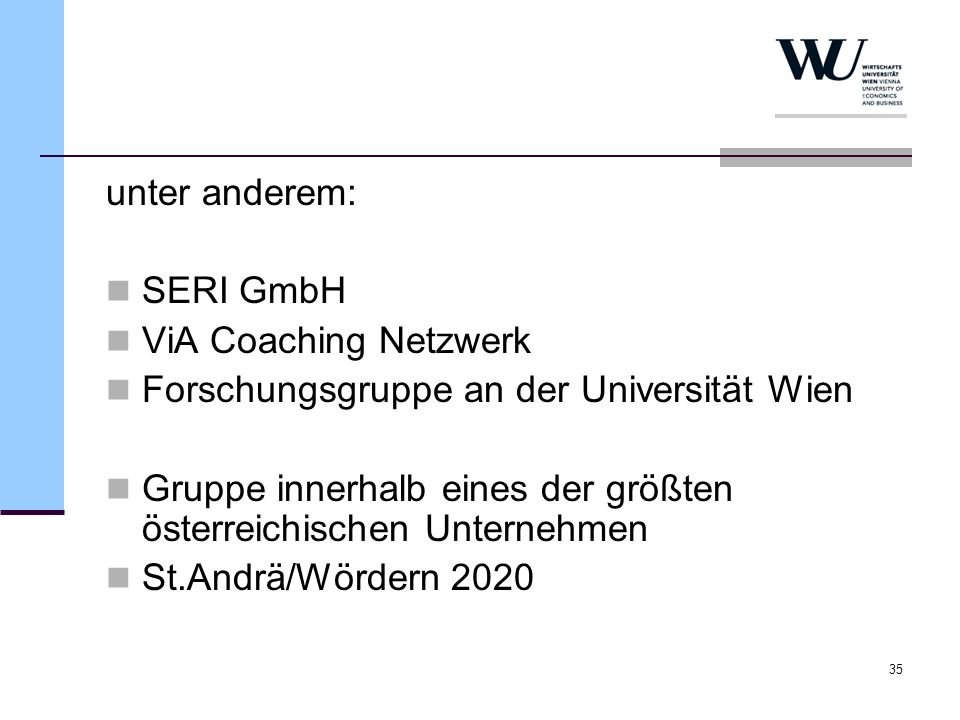 unter anderem:SERI GmbH. ViA Coaching Netzwerk. Forschungsgruppe an der Universität Wien.