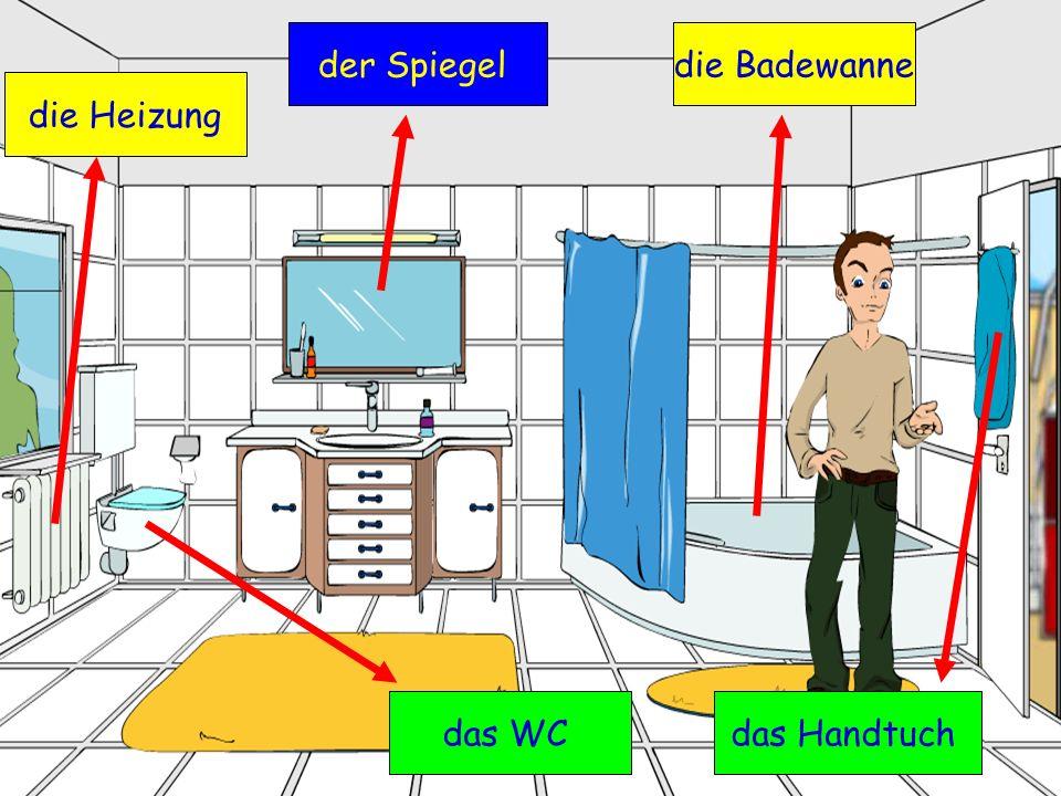 der Spiegel die Badewanne die Heizung das WC das Handtuch