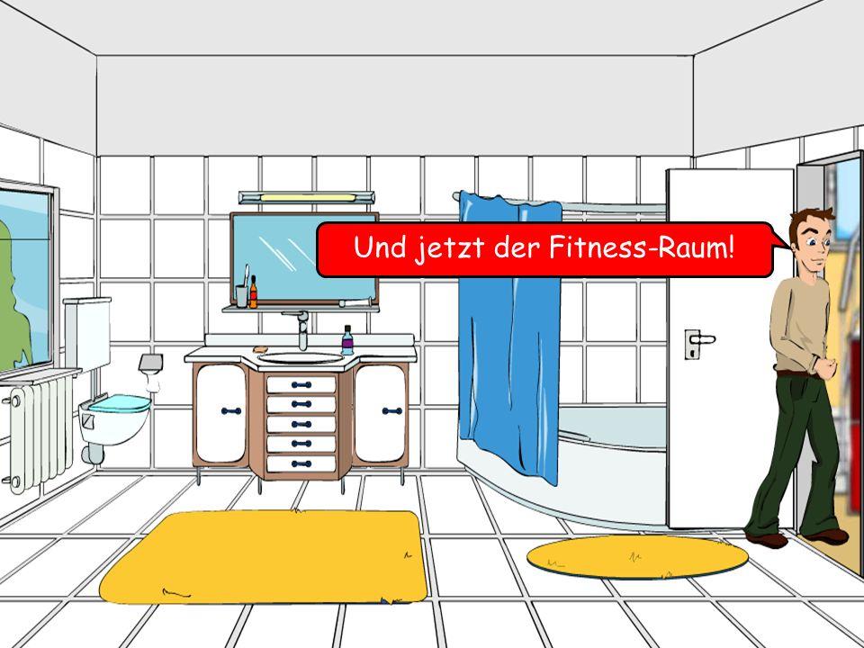 Und jetzt der Fitness-Raum!