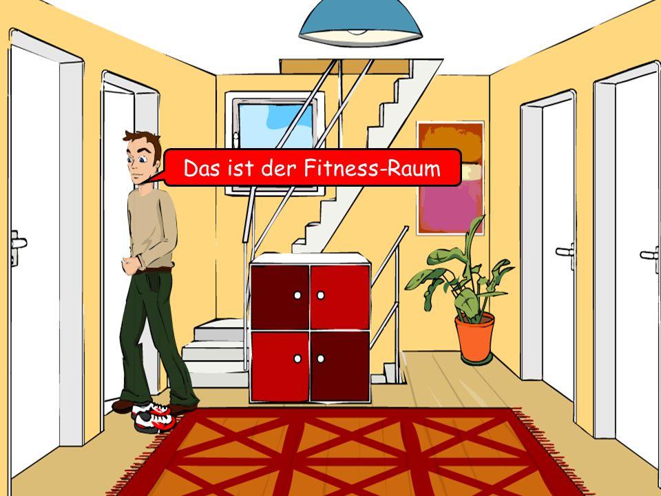 Das ist der Fitness-Raum