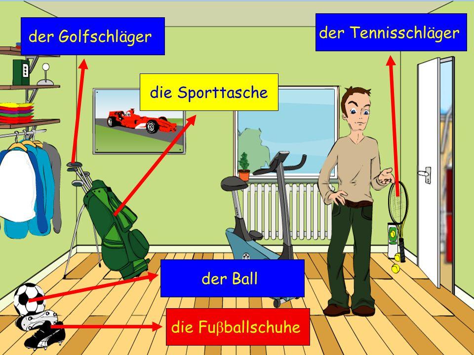 der Tennisschläger der Golfschläger die Sporttasche der Ball die Fuβballschuhe