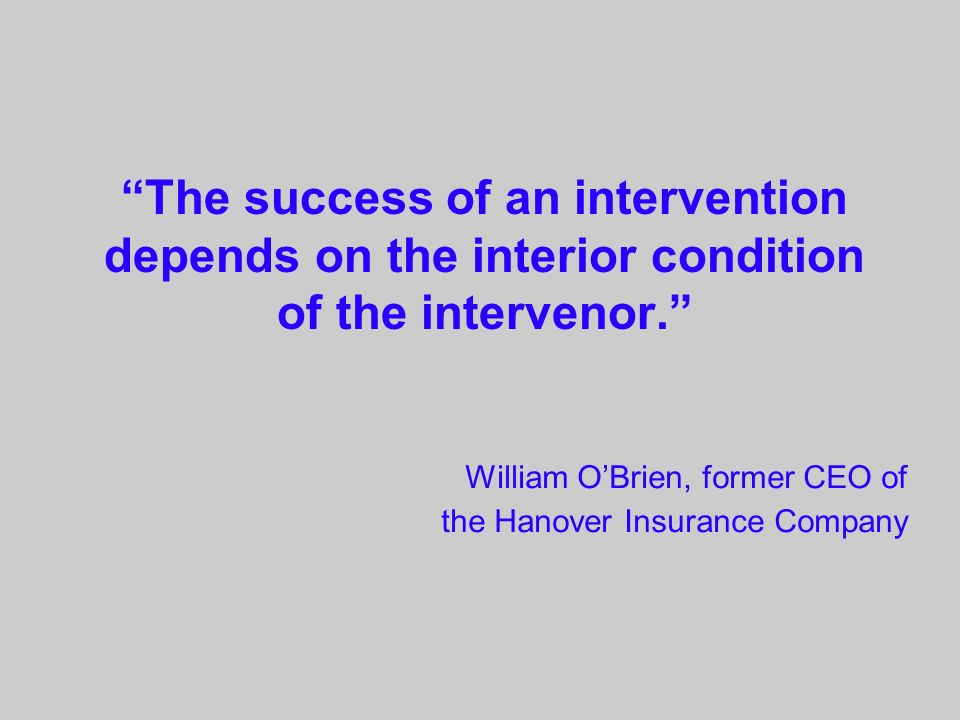 The success of an intervention depends on the interior condition of the intervenor.