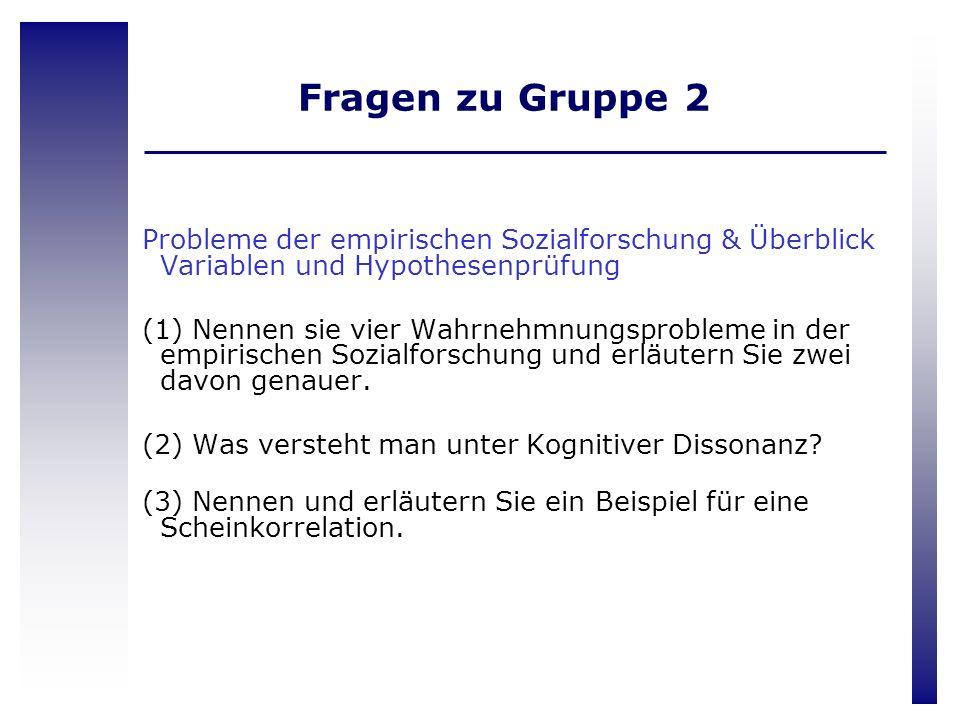 Fragen zu Gruppe 2 Probleme der empirischen Sozialforschung & Überblick Variablen und Hypothesenprüfung.