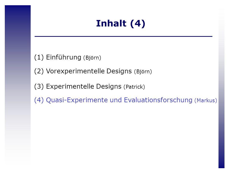 Inhalt (4) Einführung (Björn) Vorexperimentelle Designs (Björn)
