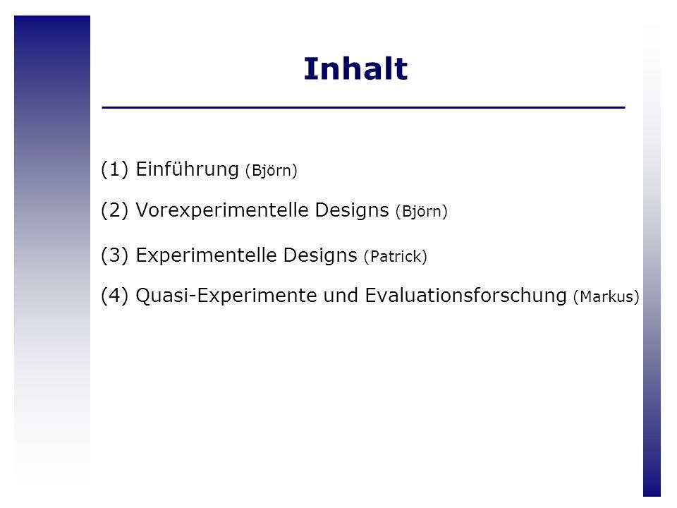 Inhalt Einführung (Björn) Vorexperimentelle Designs (Björn)