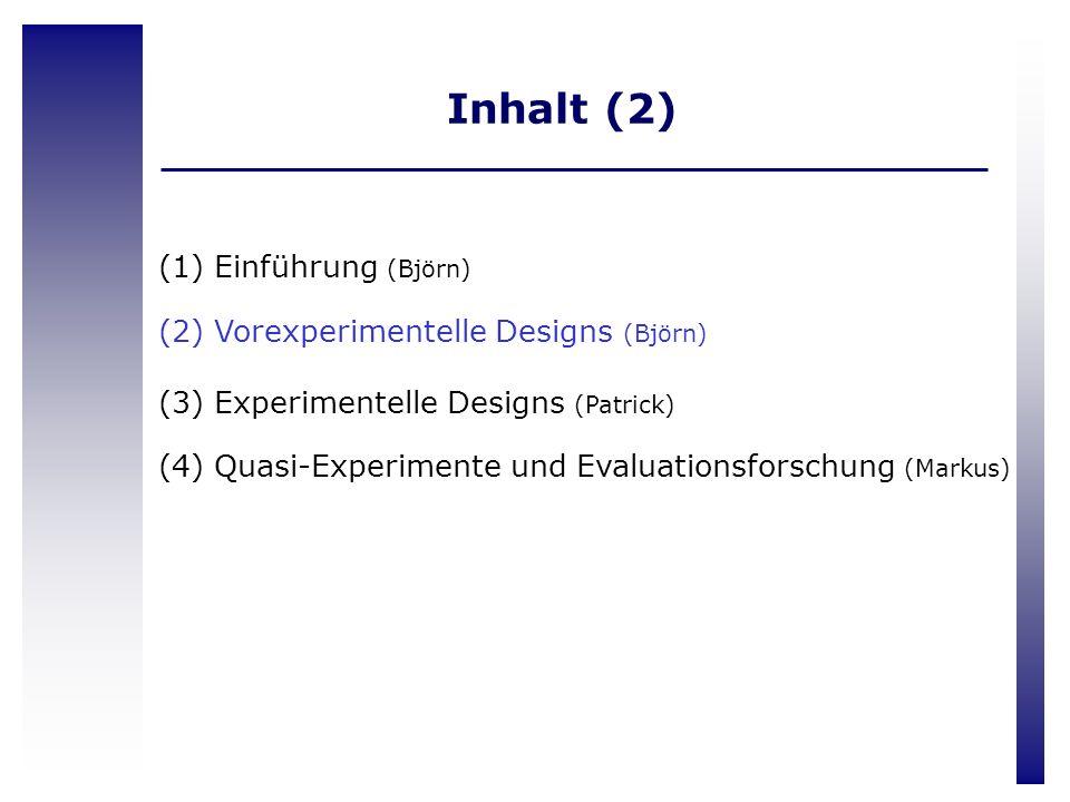 Inhalt (2) Einführung (Björn) Vorexperimentelle Designs (Björn)
