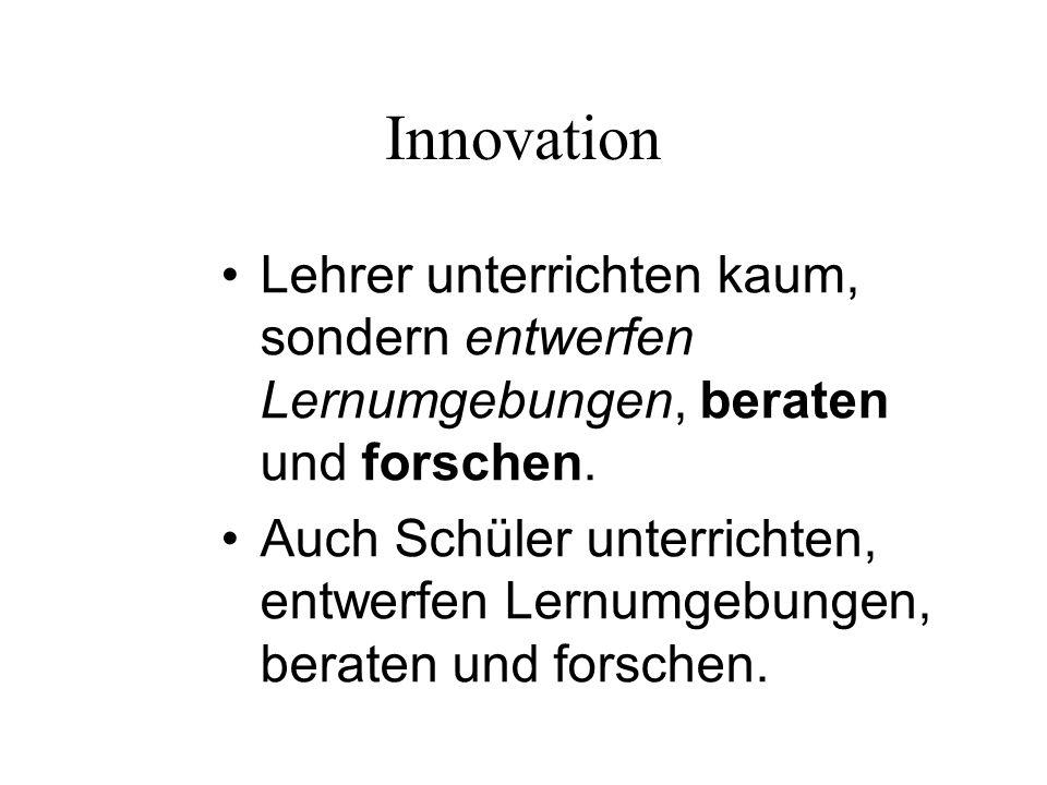 Innovation Lehrer unterrichten kaum, sondern entwerfen Lernumgebungen, beraten und forschen.
