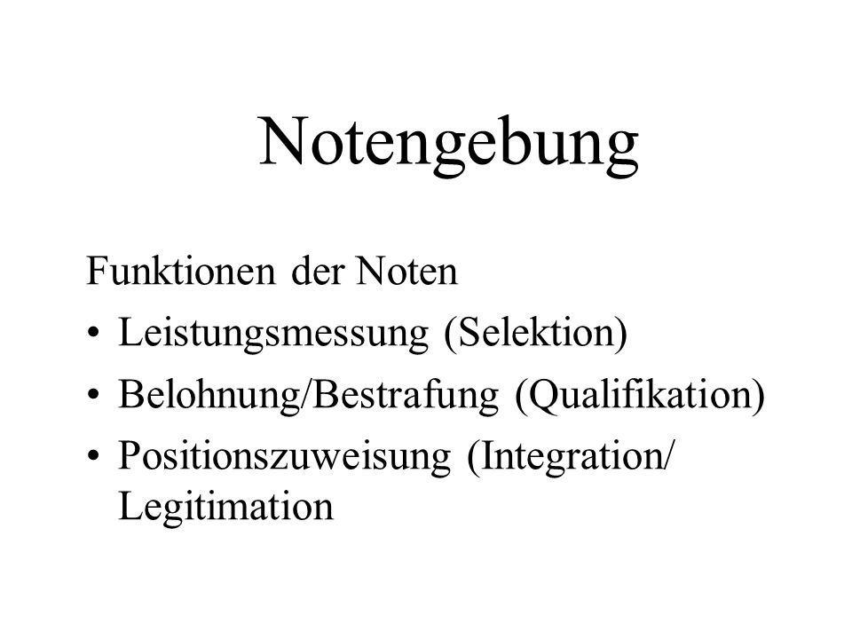 Notengebung Funktionen der Noten Leistungsmessung (Selektion)