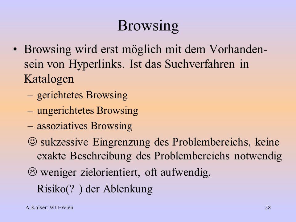 Browsing Browsing wird erst möglich mit dem Vorhanden-sein von Hyperlinks. Ist das Suchverfahren in Katalogen.