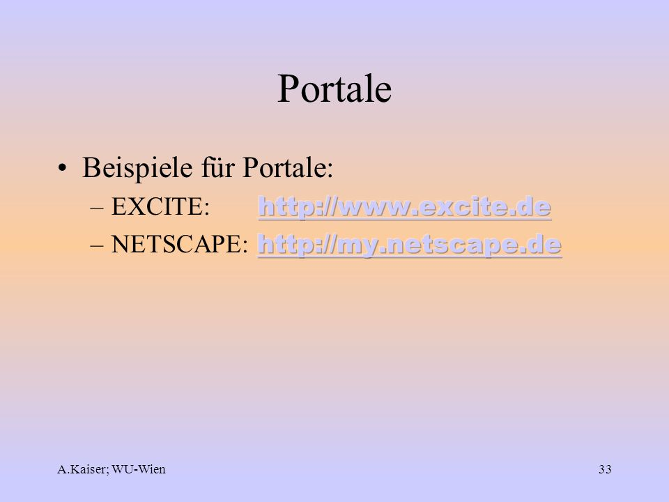 Portale Beispiele für Portale: EXCITE: http://www.excite.de