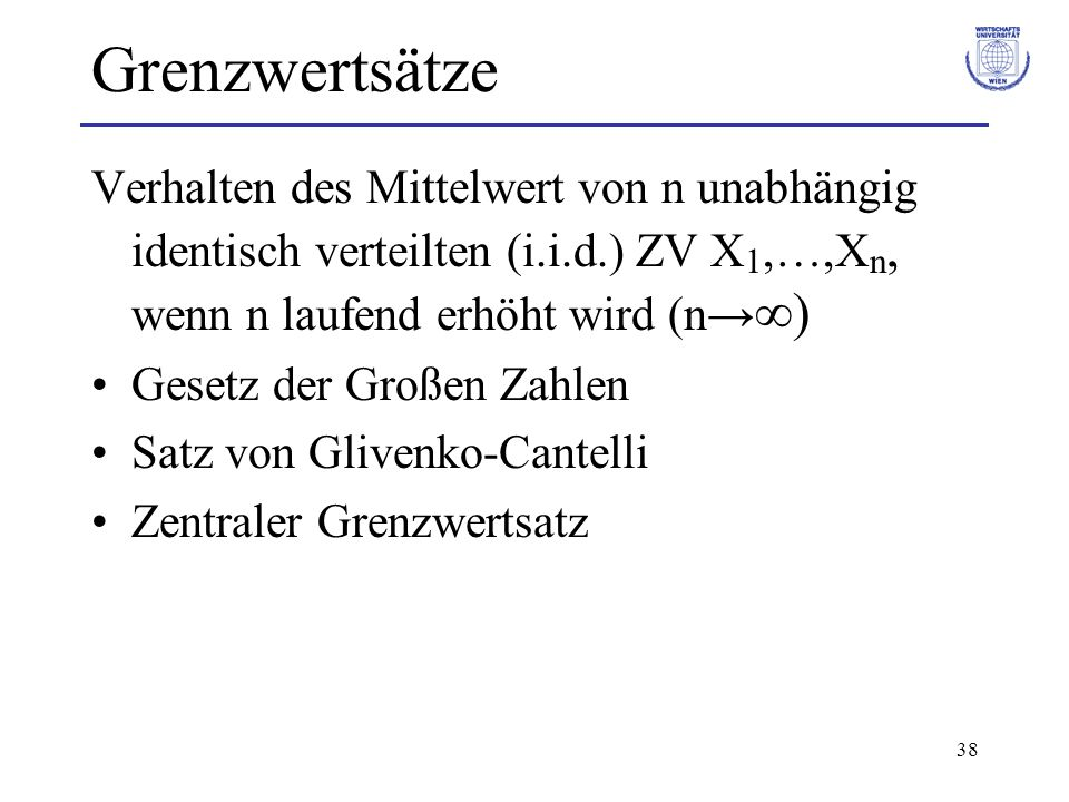 Grenzwertsätze Verhalten des Mittelwert von n unabhängig identisch verteilten (i.i.d.) ZV X1,…,Xn, wenn n laufend erhöht wird (n→∞)