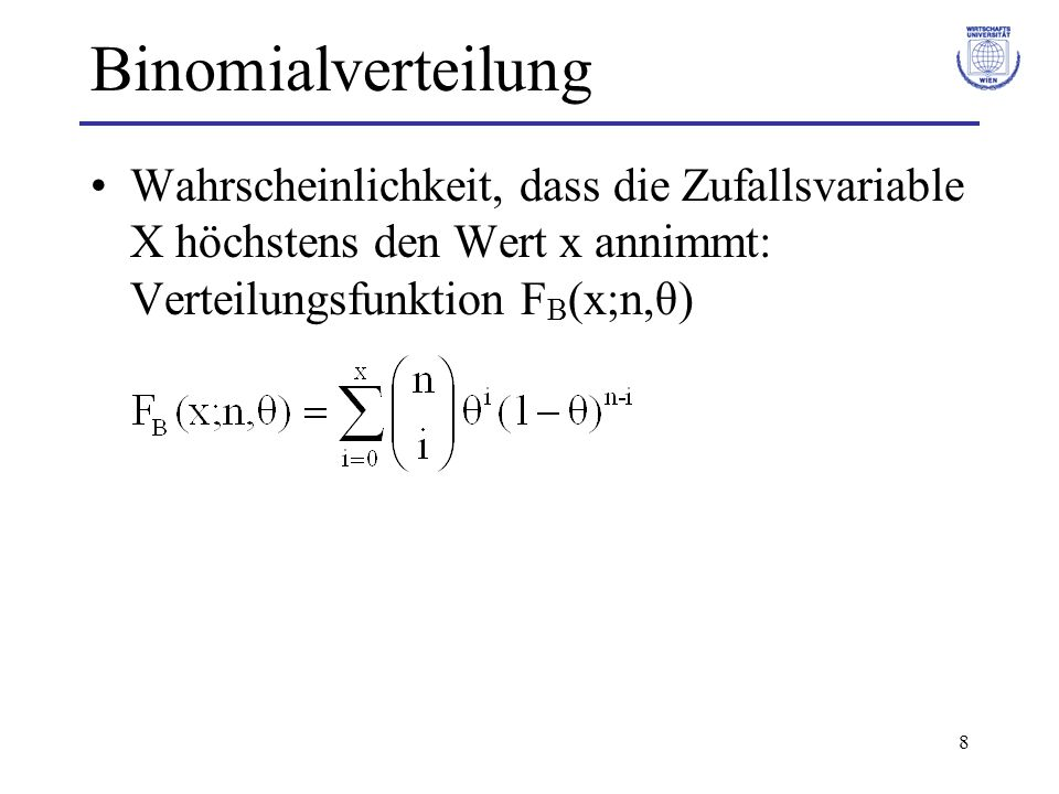 Binomialverteilung Wahrscheinlichkeit, dass die Zufallsvariable X höchstens den Wert x annimmt: Verteilungsfunktion FB(x;n,θ)