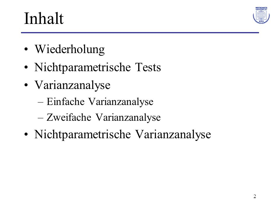 Inhalt Wiederholung Nichtparametrische Tests Varianzanalyse