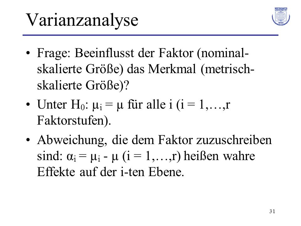 Varianzanalyse Frage: Beeinflusst der Faktor (nominal-skalierte Größe) das Merkmal (metrisch-skalierte Größe)