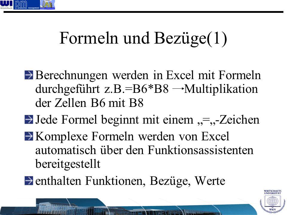 Formeln und Bezüge(1) Berechnungen werden in Excel mit Formeln durchgeführt z.B.=B6*B8 Multiplikation der Zellen B6 mit B8.