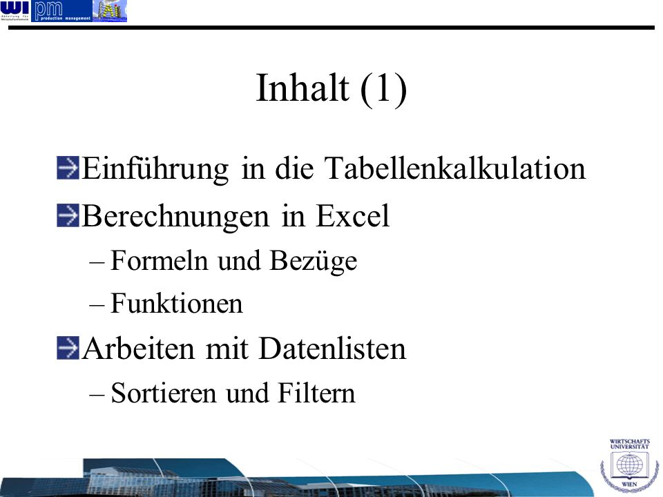 Inhalt (1) Einführung in die Tabellenkalkulation Berechnungen in Excel