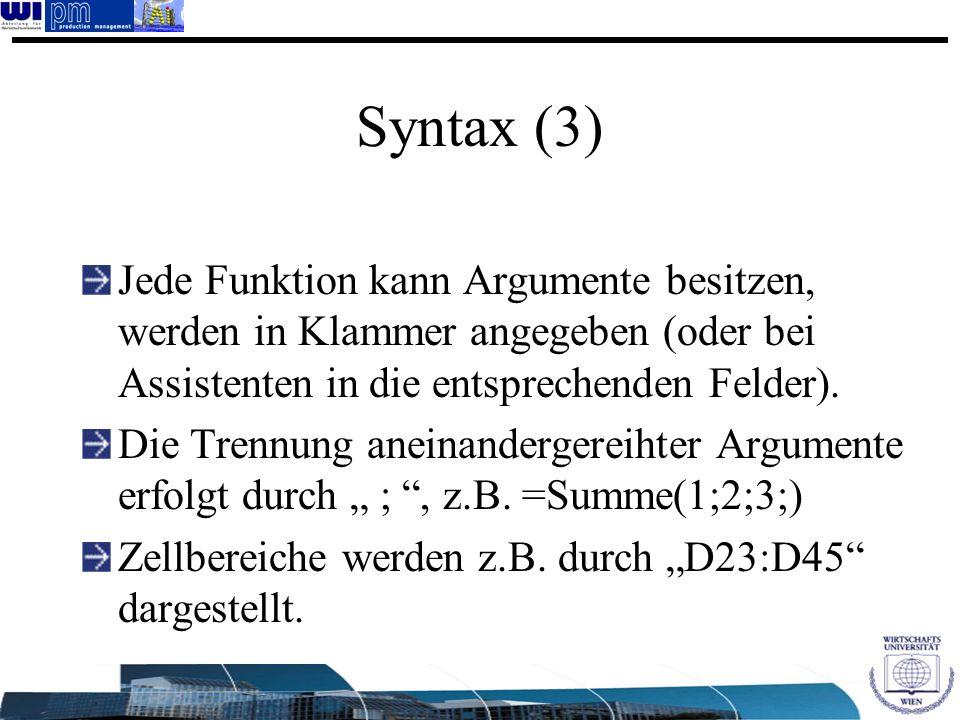 Syntax (3) Jede Funktion kann Argumente besitzen, werden in Klammer angegeben (oder bei Assistenten in die entsprechenden Felder).