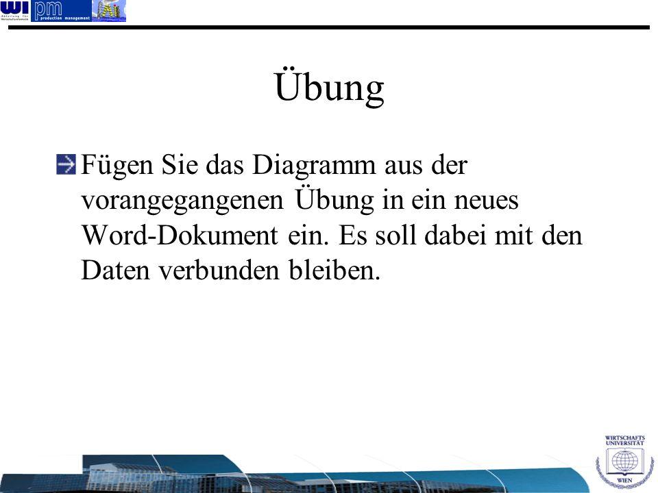 Übung Fügen Sie das Diagramm aus der vorangegangenen Übung in ein neues Word-Dokument ein.