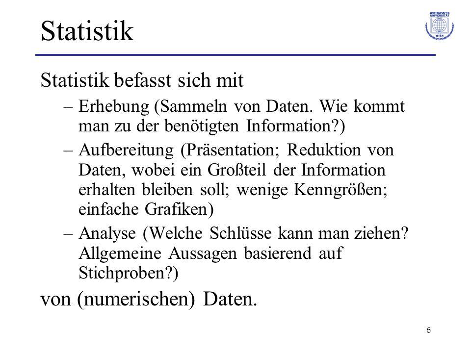 Statistik Statistik befasst sich mit von (numerischen) Daten.