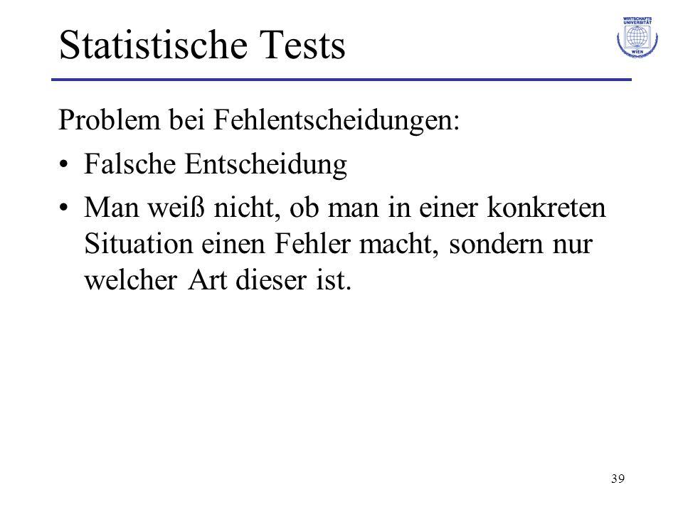 Statistische Tests Problem bei Fehlentscheidungen: