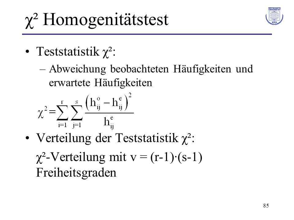 χ² Homogenitätstest Teststatistik χ²: Verteilung der Teststatistik χ²: