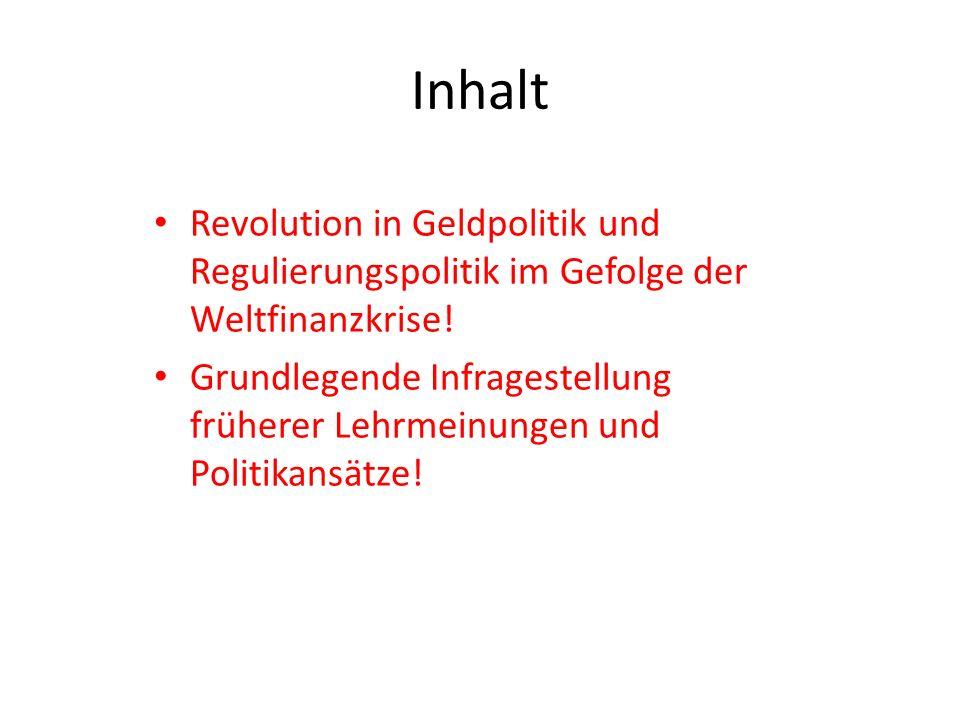 Inhalt Revolution in Geldpolitik und Regulierungspolitik im Gefolge der Weltfinanzkrise!