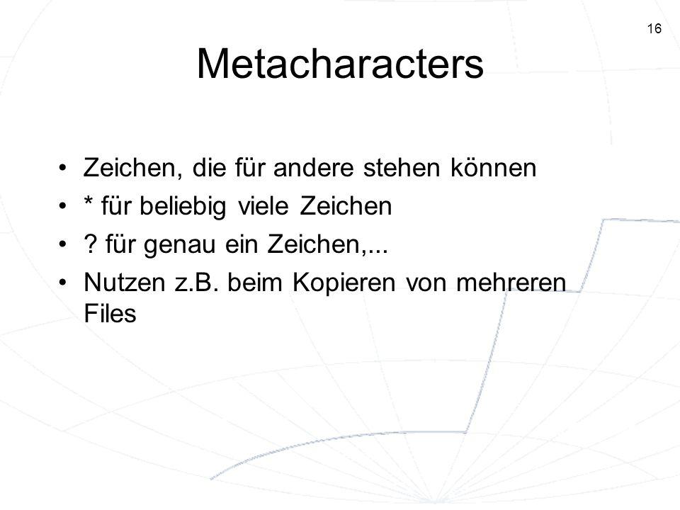 Metacharacters Zeichen, die für andere stehen können