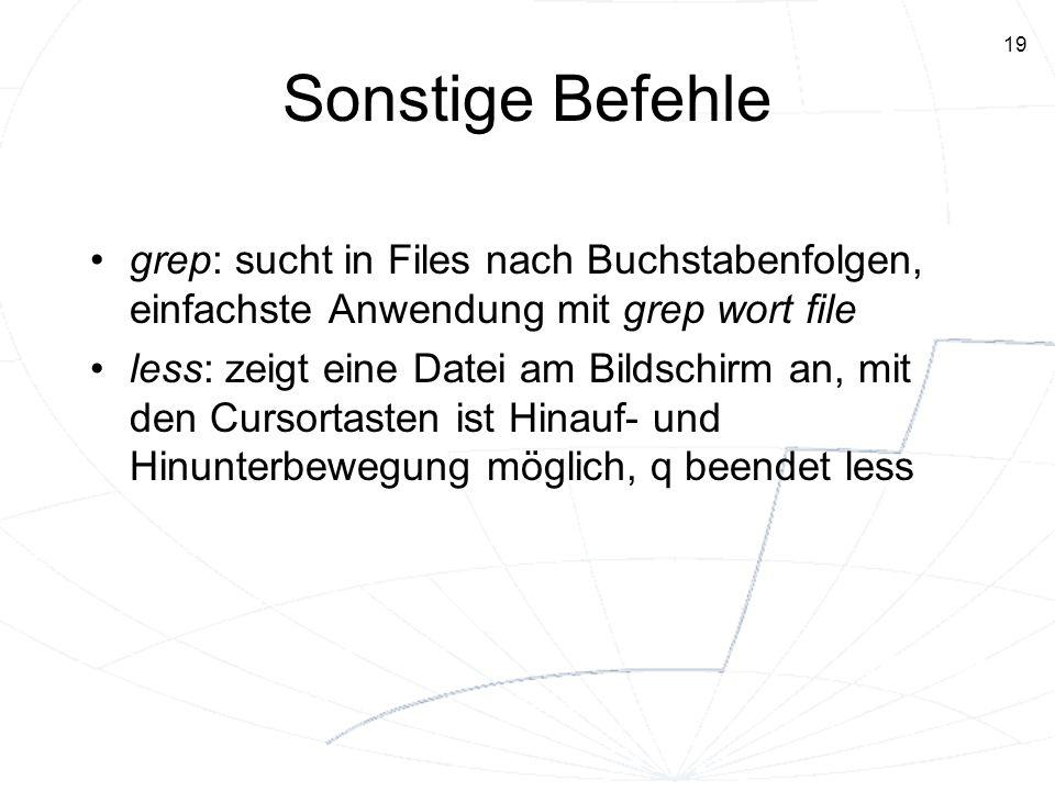 Sonstige Befehle grep: sucht in Files nach Buchstabenfolgen, einfachste Anwendung mit grep wort file.