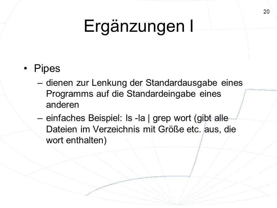 Ergänzungen I Pipes. dienen zur Lenkung der Standardausgabe eines Programms auf die Standardeingabe eines anderen.