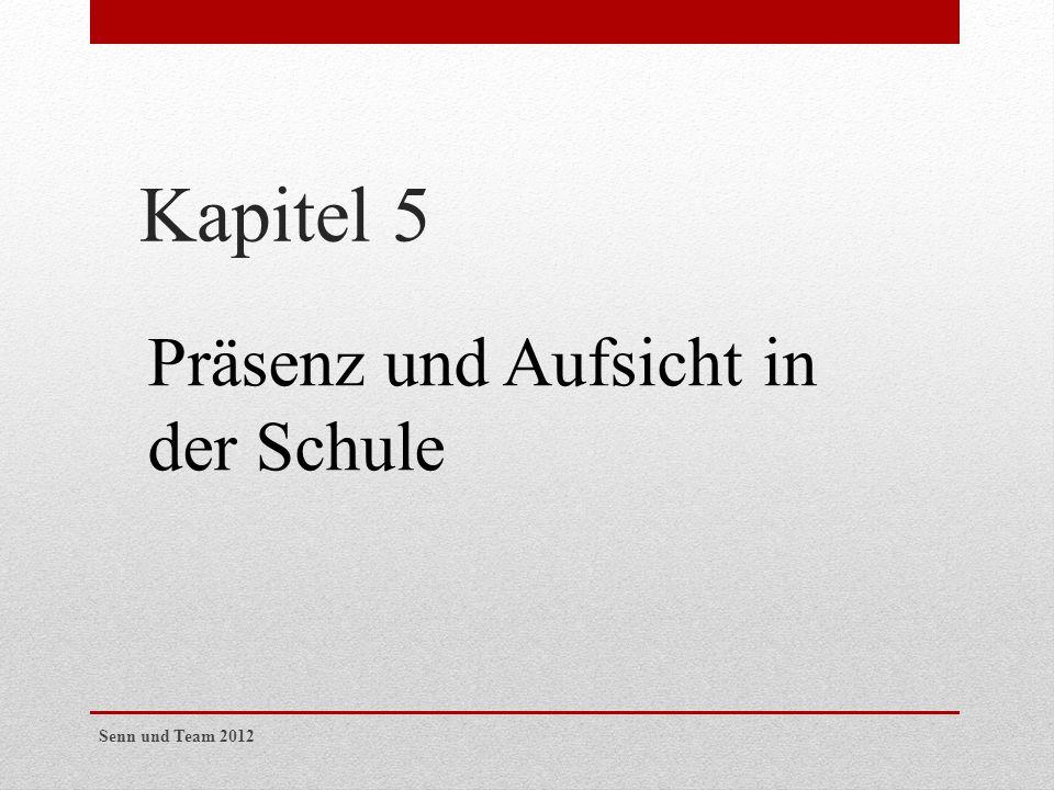 Kapitel 5 Präsenz und Aufsicht in der Schule Senn und Team 2012