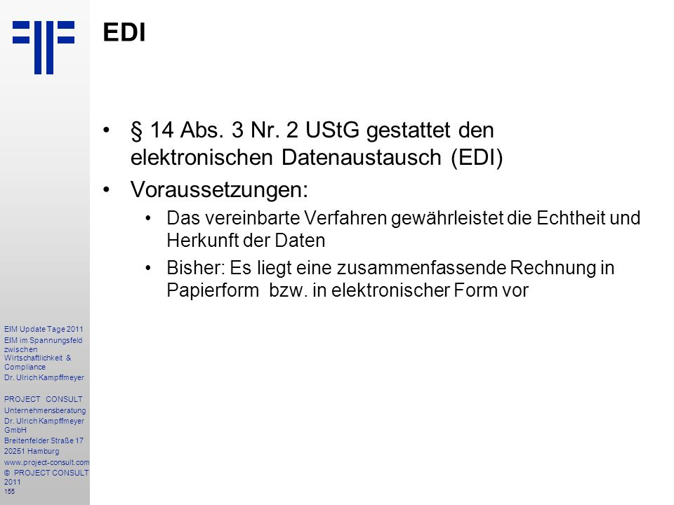 EDI § 14 Abs. 3 Nr. 2 UStG gestattet den elektronischen Datenaustausch (EDI) Voraussetzungen: