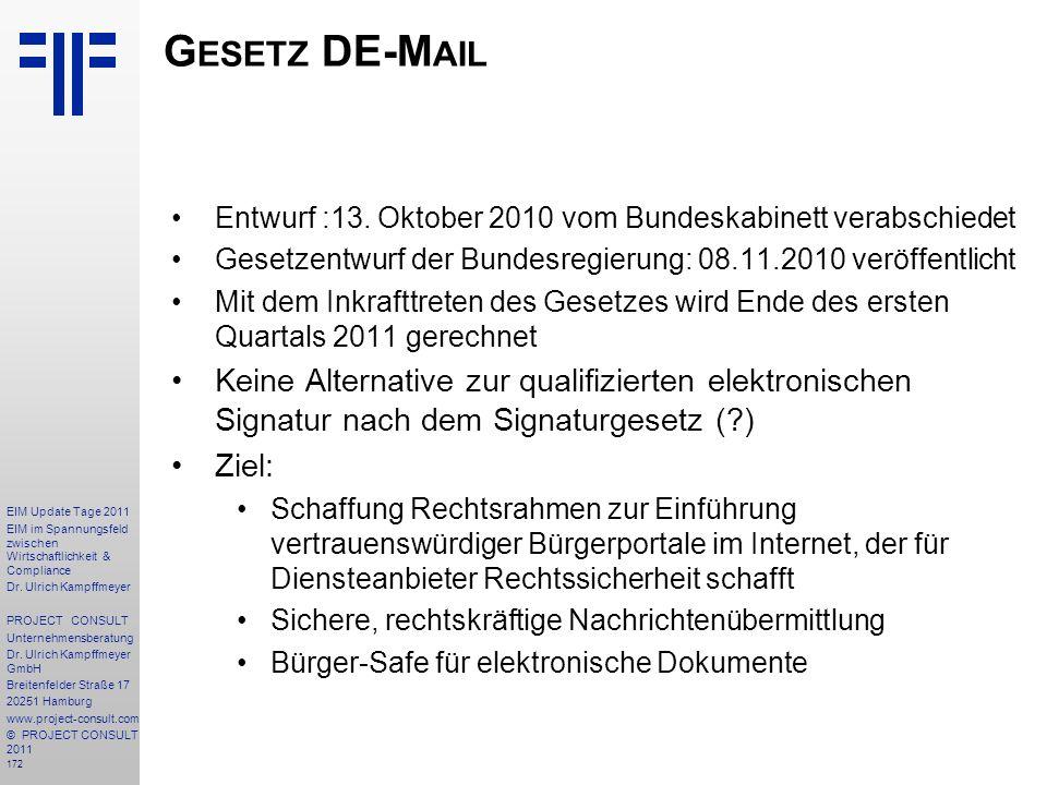Gesetz DE-Mail Entwurf :13. Oktober 2010 vom Bundeskabinett verabschiedet. Gesetzentwurf der Bundesregierung: 08.11.2010 veröffentlicht.