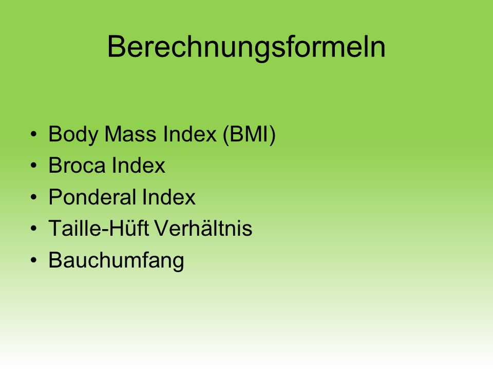Berechnungsformeln Body Mass Index (BMI) Broca Index Ponderal Index