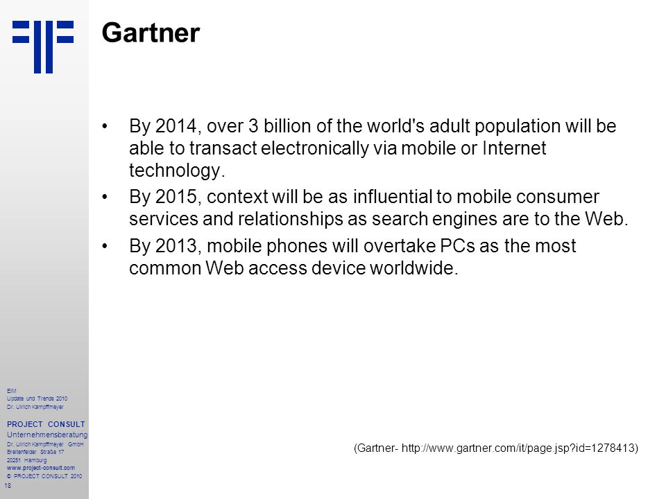 Gartner By 2014, over 3 billion of the world s adult population will be able to transact electronically via mobile or Internet technology.