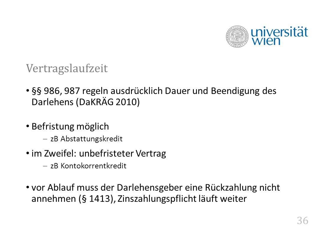 Vertragslaufzeit §§ 986, 987 regeln ausdrücklich Dauer und Beendigung des Darlehens (DaKRÄG 2010) Befristung möglich.
