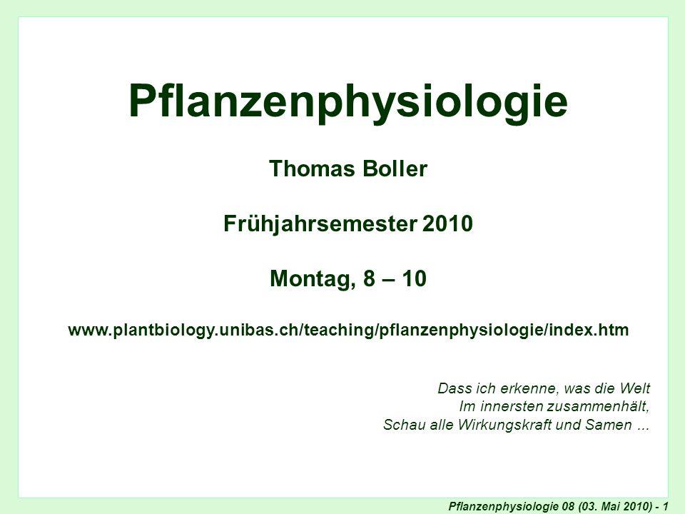 Pflanzenphysiologie Thomas Boller Frühjahrsemester 2010 Montag, 8 – 10