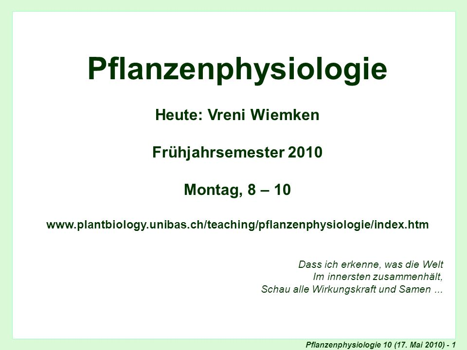 Pflanzenphysiologie Heute: Vreni Wiemken Frühjahrsemester 2010