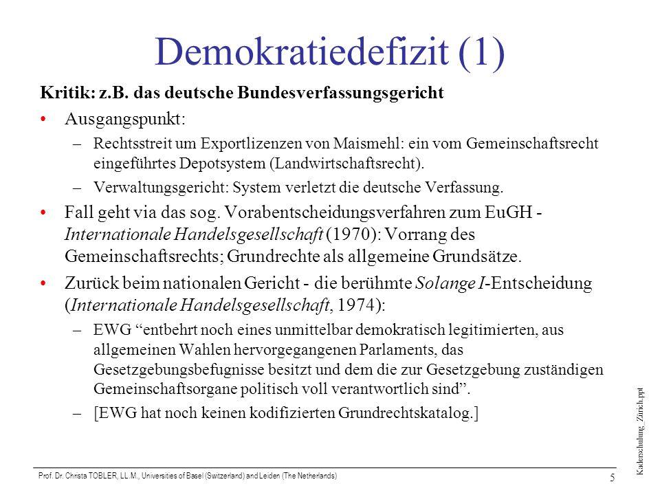 Demokratiedefizit (1) Kritik: z.B. das deutsche Bundesverfassungsgericht. Ausgangspunkt: